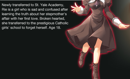 Newly transferred to St. Yale Academy, 	Rie is a girl who is sad and confused after learning the truth about her stepmother's affair with her first love. Broken hearted, she transferred to the prestigious Catholic girls' school to forget herself. Age 18.